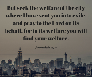 Mission: But seek the welfare of the city where I have sent you into exile... Jeremiah 29:7
